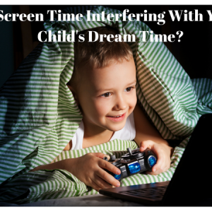 Screen Time Is Interfering With Dream Time