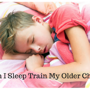 Can I Sleep Train My Older Child?
